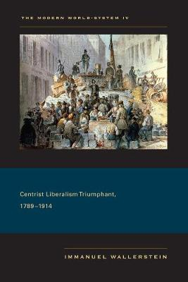 The Modern World-System IV: Centrist Liberalism Triumphant, 1789-1914 (Paperback)