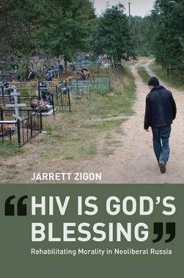 """""""HIV is God's Blessing"""": Rehabilitating Morality in Neoliberal Russia (Hardback)"""