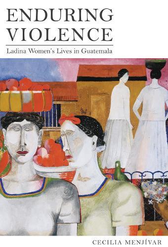 Enduring Violence: Ladina Women's Lives in Guatemala (Hardback)
