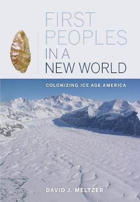 First Peoples in a New World: Colonizing Ice Age America (Paperback)