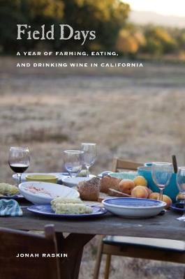 Field Days: A Year of Farming, Eating, and Drinking Wine in California (Paperback)