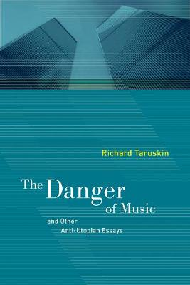 The Danger of Music and Other Anti-Utopian Essays (Paperback)