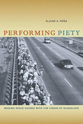 Performing Piety: Making Space Sacred with the Virgin of Guadalupe (Paperback)