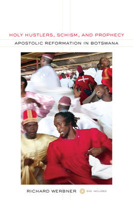 Holy Hustlers, Schism, and Prophecy: Apostolic Reformation in Botswana - The Anthropology of Christianity 11 (Paperback)