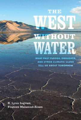 The West without Water: What Past Floods, Droughts, and Other Climatic Clues Tell Us about Tomorrow (Hardback)