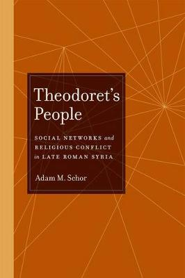 Theodoret's People: Social Networks and Religious Conflict in Late Roman Syria - Transformation of the Classical Heritage 48 (Hardback)