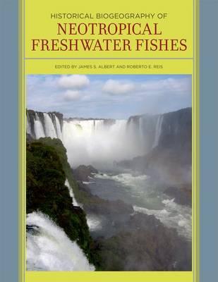 Historical Biogeography of Neotropical Freshwater Fishes (Hardback)
