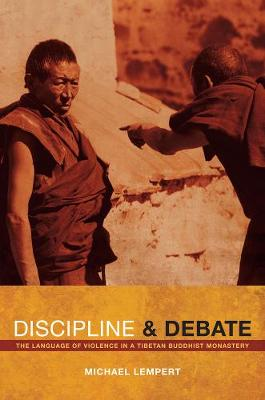Discipline and Debate: The Language of Violence in a Tibetan Buddhist Monastery (Paperback)