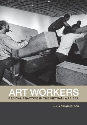 Art Workers: Radical Practice in the Vietnam War Era (Paperback)