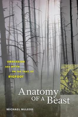 Anatomy of a Beast: Obsession and Myth on the Trail of Bigfoot (Paperback)