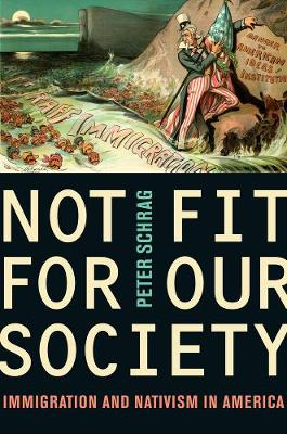 Not Fit for Our Society: Immigration and Nativism in America (Paperback)