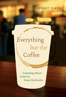 Everything but the Coffee: Learning about America from Starbucks (Paperback)