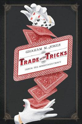 Trade of the Tricks: Inside the Magician's Craft (Paperback)