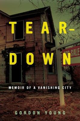 Teardown: Memoir of a Vanishing City (Hardback)