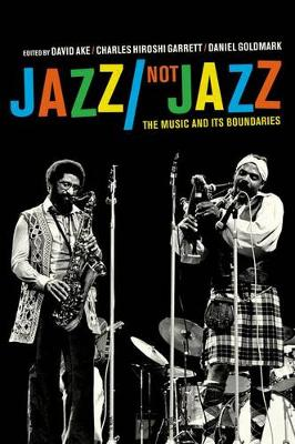 Jazz/Not Jazz: The Music and Its Boundaries (Paperback)