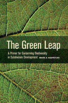 The Green Leap: A Primer for Conserving Biodiversity in Subdivision Development (Hardback)