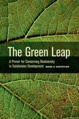 The Green Leap: A Primer for Conserving Biodiversity in Subdivision Development (Paperback)