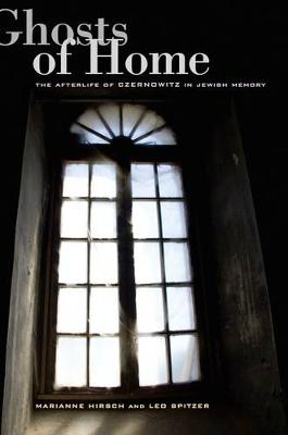 Ghosts of Home: The Afterlife of Czernowitz in Jewish Memory (Paperback)