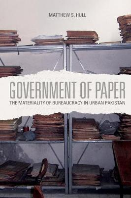 Government of Paper: The Materiality of Bureaucracy in Urban Pakistan (Paperback)