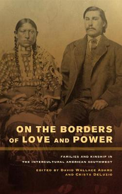 On the Borders of Love and Power: Families and Kinship in the Intercultural American Southwest (Paperback)