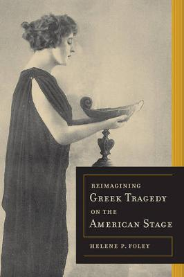 Reimagining Greek Tragedy on the American Stage - Sather Classical Lectures 70 (Hardback)