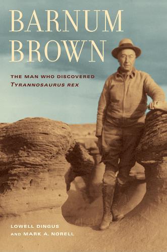 Barnum Brown: The Man Who Discovered <i>Tyrannosaurus rex</i> (Paperback)