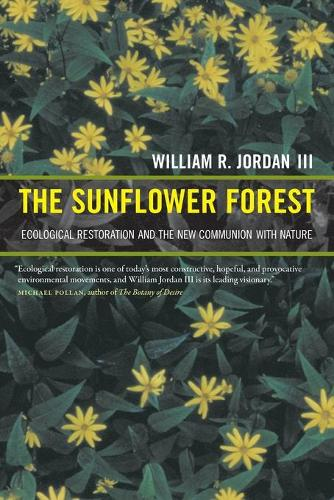 The Sunflower Forest: Ecological Restoration and the New Communion with Nature (Paperback)