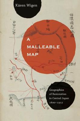 A Malleable Map: Geographies of Restoration in Central Japan, 1600-1912 - Asia: Local Studies / Global Themes 17 (Paperback)