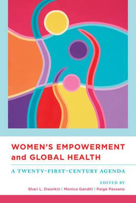 Women's Empowerment and Global Health: A Twenty-First-Century Agenda (Paperback)