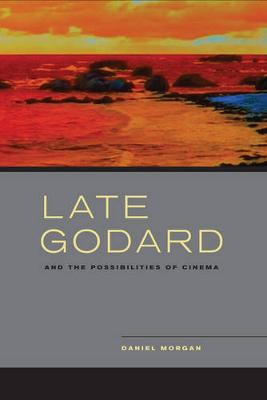 Late Godard and the Possibilities of Cinema (Hardback)