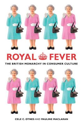 Royal Fever: The British Monarchy in Consumer Culture (Paperback)