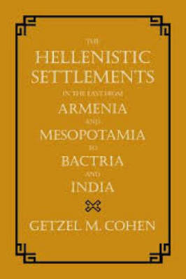 The Hellenistic Settlements in the East from Armenia and Mesopotamia to Bactria and India - Hellenistic Culture and Society 54 (Hardback)