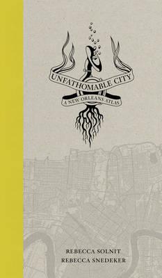 Unfathomable City: A New Orleans Atlas (Paperback)