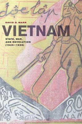 Vietnam: State, War, and Revolution (1945-1946) - From Indochina to Vietnam: Revolution and War in a Global Perspective 6 (Hardback)