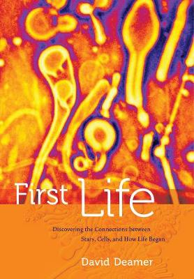 First Life: Discovering the Connections between Stars, Cells, and How Life Began (Paperback)