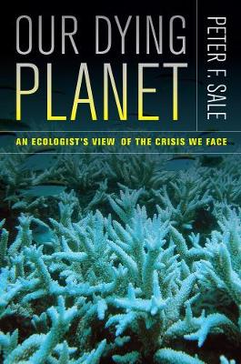 Our Dying Planet: An Ecologist's View of the Crisis We Face (Paperback)