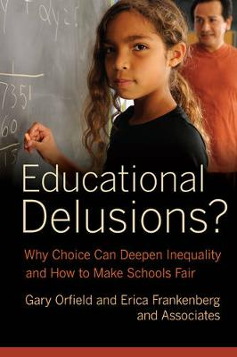 Educational Delusions?: Why Choice Can Deepen Inequality and How to Make Schools Fair (Hardback)