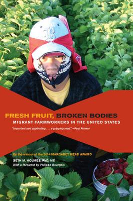 Fresh Fruit, Broken Bodies: Migrant Farmworkers in the United States - California Series in Public Anthropology 27 (Paperback)