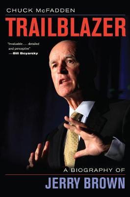 Trailblazer: A Biography of Jerry Brown (Hardback)