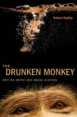 The Drunken Monkey: Why We Drink and Abuse Alcohol (Hardback)