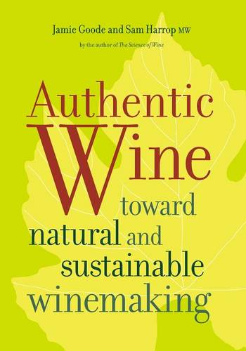 Authentic Wine: Toward Natural and Sustainable Winemaking (Paperback)