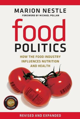 Food Politics: How the Food Industry Influences Nutrition and Health - California Studies in Food and Culture 3 (Paperback)