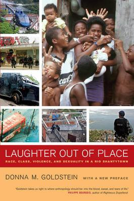 Laughter Out of Place: Race, Class, Violence, and Sexuality in a Rio Shantytown - California Series in Public Anthropology 9 (Paperback)