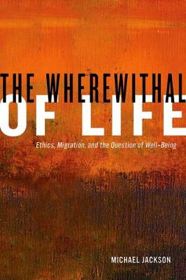 The Wherewithal of Life: Ethics, Migration, and the Question of Well-Being (Hardback)