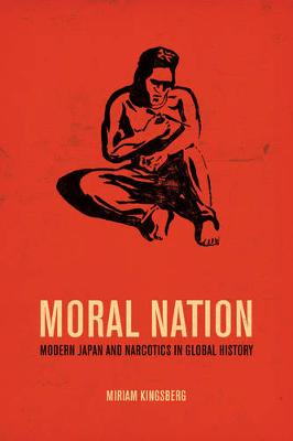 Moral Nation: Modern Japan and Narcotics in Global History - Asia: Local Studies / Global Themes 29 (Hardback)