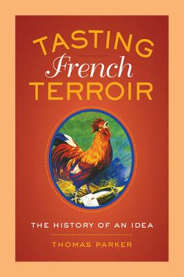 Tasting French Terroir: The History of an Idea - California Studies in Food and Culture 54 (Paperback)