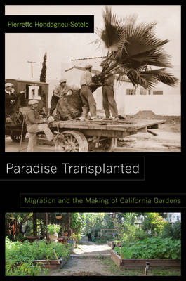 Paradise Transplanted: Migration and the Making of California Gardens (Paperback)