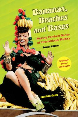 Bananas, Beaches and Bases: Making Feminist Sense of International Politics (Paperback)