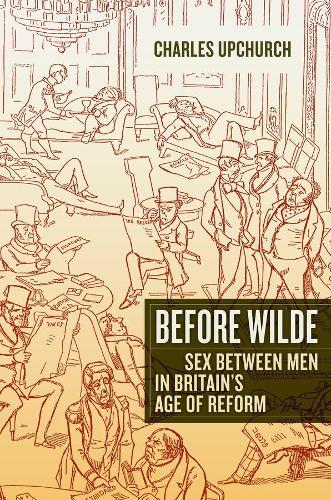 Before Wilde: Sex between Men in Britain's Age of Reform (Paperback)