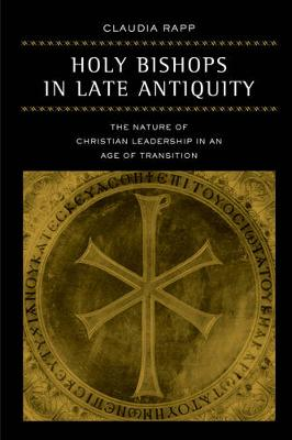 Holy Bishops in Late Antiquity: The Nature of Christian Leadership in an Age of Transition - Transformation of the Classical Heritage 37 (Paperback)